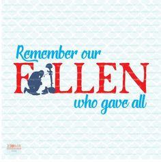 Memorial Day svg Remember Our Fallen Who Gave All svg Military svg Selfless Service & Sacrifice svg dxf eps jpg files for Cricut Silhouette Image Font, Personalized Greeting Cards, Veteran T Shirts, Wood Burning Patterns, Memorial Day, Quote Of The Day, Overlays, My Design, Clip Art