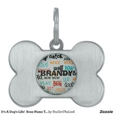It's A Dog's Life!  Bone Name Tag