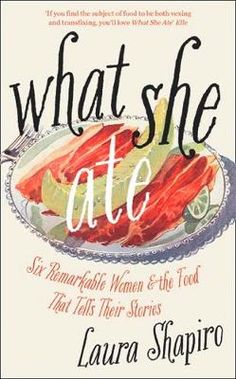 What She Ate: Six Remarkable Women and the Food That Tells Their Stories (Hardback)