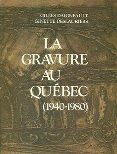 DAIGNEAULT, GILLES. La gravure au Québec (1940-1980)