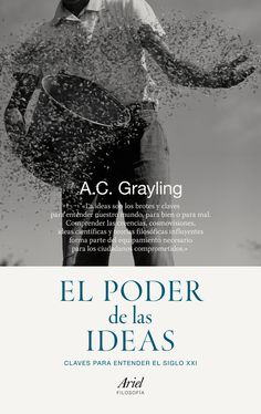 El poder de las ideas : claves para entender el siglo XXI / A. C. Grayling http://encore.fama.us.es/iii/encore/record/C__Rb2648046?lang=spi