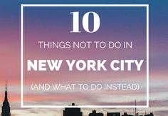 What Not to Do in New York City I might still do some of these - just for the experience! ie: I'm going to Times Square and Fifth Avenue if I get the chance!
