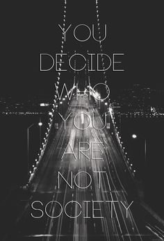 You decide who you are not society life quotes quotes photography black and white life society