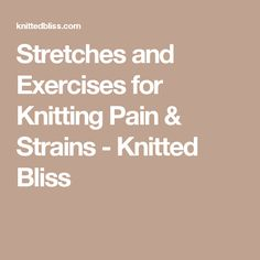 Stretches and Exercises for Knitting Pain & Strains - Knitted Bliss