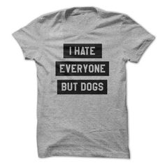 I hate everyone but dogs t shirt T Shirts, Hoodies. Get it here ==► https://www.sunfrog.com/Pets/I-hate-everyone-but-dogs-t-shirt.html?41382 $19