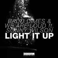 Badd Dimes & We Are Loud Feat. Sonny Wilson - Light It Up (Original Mix) by DOORN Records on SoundCloud