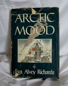 Arctic Mood A Narrative of Arctic Adventures by Eva Alvey Richards  Caldwell, ID Caxton Printers, 1949  Hardcover book in Good condition