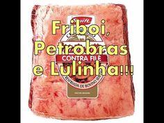 FRIBOI, PETROBRAS E LULINHA - YouTube
