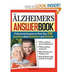 The Alzheimer's Answer Book has more than 250 professional answers about questions regarding Alzheimer's and Dementia. What can I do to prevent Alzheimer's? What is the Best treatment? How close are we to finding a cure? How do I know what level of care is right?