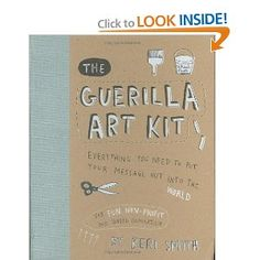 "Guerilla Art Kit - ""For fun, non-profit and world domination""  :)  yes, please."