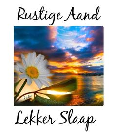 Goeie Nag, Inspirational Verses, Afrikaans, Deep Thoughts, Advice, Quote, Creative, Quotation, Tips