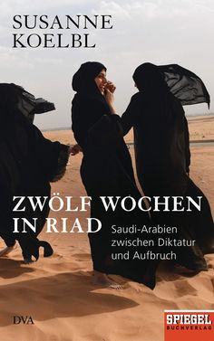 Zwölf Wochen in Riad - Susanne Koelbl - The Chill Report Riad, Chill, Movie Posters, Movies, 12 Weeks, Reading Books, Tourism, Explore, 2016 Movies