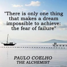 Twitter / paulocoelho: There is only one thing that makes a dream impossible to achieve: our fear of failure #TheAlchemist