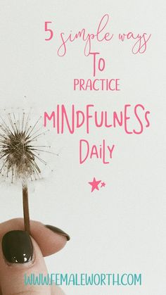 5 Simple Ways To Practice Mindfulness Daily - Female Worth