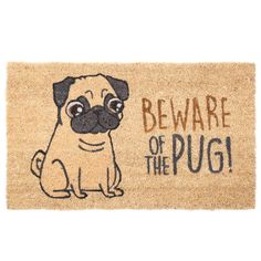 Coir Door Mat - Beware of the Pug Every home needs a door mat so check out our collection of coir door mats. Made from robust natural coir fibre with a durable rubber backing these will last for ages and withstand the busiest households. Dimensions: Width 75cm Depth 46cm Height 2cm