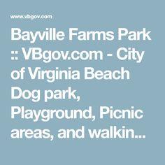 Bayville Farms Park   :: VBgov.com - City of Virginia Beach    Dog park, Playground, Picnic areas, and walking paths.    www.facebook.com/stablehandspcs