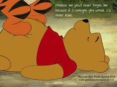 Promise me you'll never forget me because if I thought you would I'd never leave. - Winnie the Pooh Tigger And Pooh, Winnie The Pooh Quotes, Winnie The Pooh Friends, Pooh Bear, Eeyore, Piglet Quotes, Tao Of Pooh, House At Pooh Corner, Disney Movies