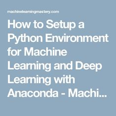 How to Setup a Python Environment for Machine Learning and Deep Learning with Anaconda - Machine Learning Mastery