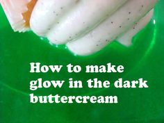 How to Make Glow in the Dark Buttercream