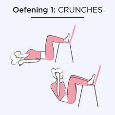 WAT DOET HET: deze oefening ontwikkelt en versterkt de bovenste buikspieren en de rugspieren.  HOE VAAK: dagelijks.  HOE LANG: 3 x 20 en neem tussendoor 1,5 minuut rust.  WAT HEB JE NODIG: een stoel.