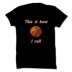 (Tshirt Perfect Gift) HOW I ROLL BASKETBALL Tshirt-Online Hoodies, Tee Shirts