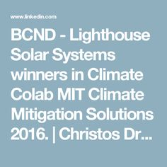 BCND - Lighthouse Solar Systems winners in Climate Colab MIT Climate Mitigation Solutions 2016. | Christos Drogitis | Pulse | LinkedIn