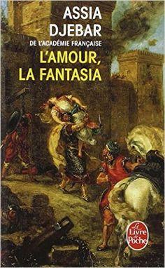 L'amour, la fantasia: roman / Assia Djebar. -- Paris : Librairie Générale Française, 2015 en http://absysnet.bbtk.ull.es/cgi-bin/abnetopac?TITN=530363