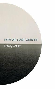 How We Came Ashore / Lesley Jenike