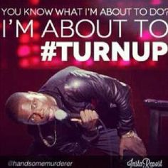#ImAboutToTurnUp #LetMeExplain