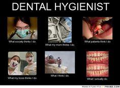 Image Detail for - DENTAL HYGIENIST. - Meme Generator What i do