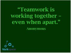 Teamwork is working together, even when apart :)