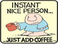 Until I'm caffeinated, approach at your own risk!