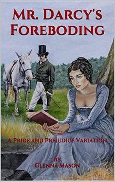 r. Darcy's Foreboding: A Pride and Prejudice Variation by Glenna Mason