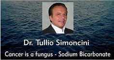 "Tulio Simoncini is a former Italian oncologist from Rome who came up with a theory that every cancer is result of fungus known as Candida albicans. ""Cancer is a fungus, named Candida albicans, and it can be cured with sodium bicarbonate"". The treatment is quite simple. Tulio claims that the organism and the tumor must …"