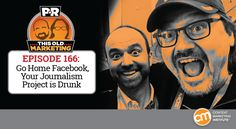 Go Home Facebook, Your Journalism Project Is Drunk | This Old Marketing podcast