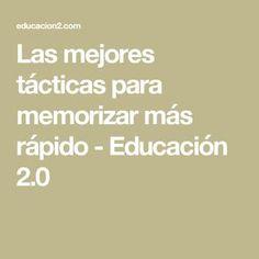 Las mejores tácticas para memorizar más rápido - Educación 2.0