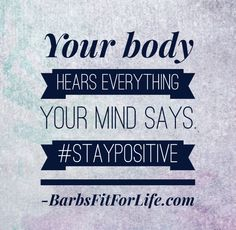Your body hears it all. #StayPositive Mindset, Weight loss