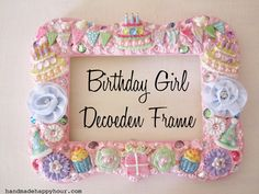 Birthday Girl Decoden Frame with Mod Melts and Mod Podge Collage Clay
