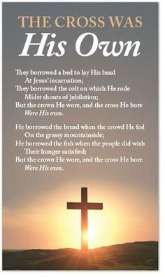 They borrowed a bed to lay His head At Jesus' incarnation; They borrowed the colt on which He rode Midst shouts of jubilation; But the crown He wore, and the cross He bore Were His own. He borrowed th Lord And Savior, God Jesus, King Jesus, Religious Quotes, Spiritual Quotes, Spiritual Messages, Spiritual Gifts, Christian Life, Christian Quotes