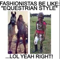 They do not understand unless they are an actual equestrian.