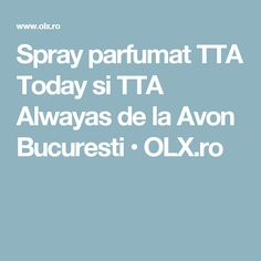 Spray parfumat TTA Today si TTA Alwayas de la Avon Bucuresti  • OLX.ro