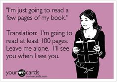 I'm just going to read a few pages of my book. Translation: leave me alone going to read 100 pages - reading books humor and quotes I Love Books, Good Books, Books To Read, My Books, Reading Books, Reading Time, I Love Reading, Book Quotes, Me Quotes