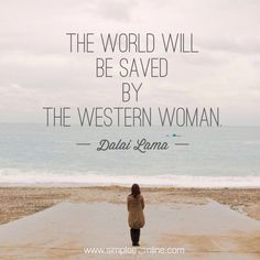 the world will be saved by the western woman quote  - Dalai Lama
