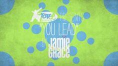 Jamie Grace - You Lead (Lyric Video), via YouTube.