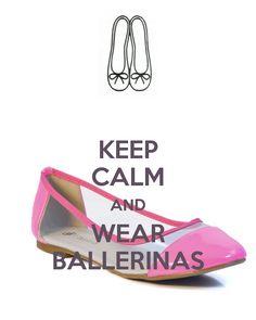 KEEP CALM AND WEAR BALLERINAS