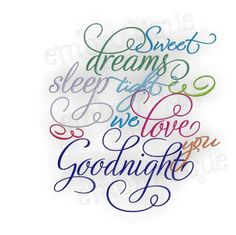 Sweet Dreams, Sleep tight, We Love You... Goodnight. Very sweet in a nursery or child's room. Thank you Embroitique.