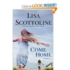 Come Home by Lisa Scottoline Suspense with the riveting story of a mother who sacrifices her future for a child from her past. Loved it.  Fast read.  I'm going to look for another book by Scottoline that I might have missed.  She always writes a good story.  June 14, 2012