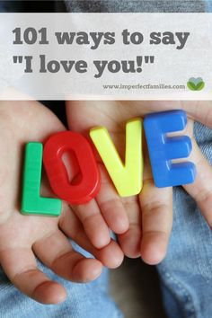 """101 ways to tell your child """"I love you!"""" Use the 5 love languages to speak in a way that makes your child feel most loved!"""