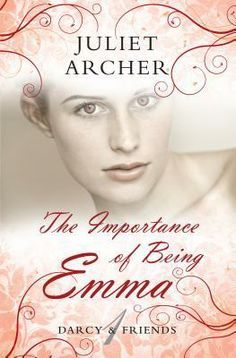 The Importance of Being Emma (Darcy & Friends #1) by Juliet Archer.