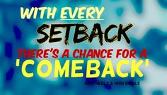With a setback there's a chance for a comeback